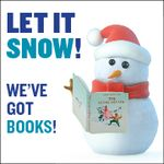 Let it snow! We've got books! -Snowman