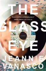 The Glass Eye by Jeannie Vanasco