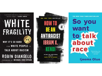 Three top-selling antiracism titles:White Fragility: Why It's So Hard for White People to Talk About Racism, How to Be an Antiracist, and So You Want to Talk About Race