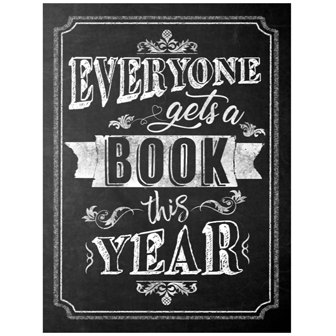 "Black and white sign that reads ""Everyone gets a book this year."""