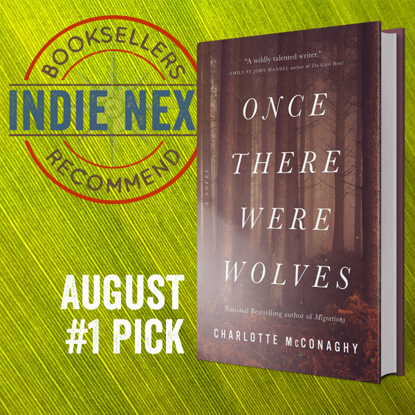 August Indie Next List Top Pick: Once There Were Wolves by Charlotte McConaghy