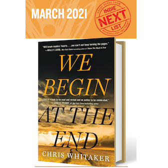 March 2021 Indie Next List flier featuring We Begin at the End by Chris Whitaker