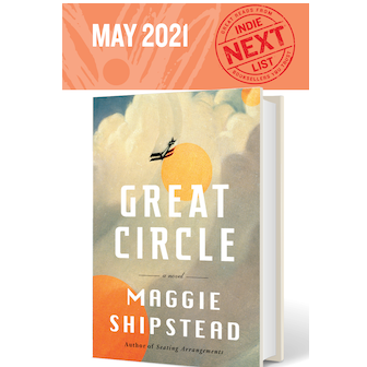 May 2021 Indie Next List flier featuring Great Circle by Maggie Shipstead