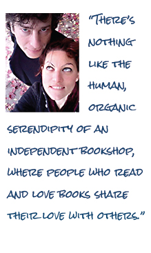 There's nothing like the human, organic serendipity of an independent bookshop, where people who read and love books share their love with others.