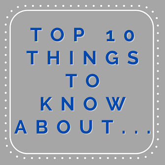 Top 10 Things to Know About...