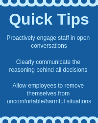 "A cheat sheet for the article. Reads: ""Quick Tips: proactively engage staff in open conversations; clearly communicate the reasoning behind all decisions; allow employees to removes themselves from uncomfortable/harmful situations"""