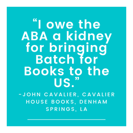 """I owe the ABA a kidney for bringing Batch for Books to the US."" -John Cavalier, Cavalier House Books, Denham Springs, LA"