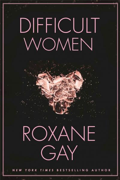 Cover image for Difficult Women by Roxane Gay