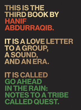 "The cover image for Go Ahead in the Rain. It reads: ""This is the third book by Hanif Abdurraqib. It is a love letter to a group, a sound, and an era. It is called Go Ahead in the Rain: Notes to a Tribe Called Quest."""