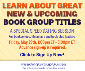 Learn about new and upcoming book group titles: a special speed dating session for booksellers, librarians, and book club leaders. Friday, May 29, 1:00-3:00 pm ET.